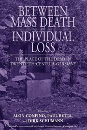 Cover of: Between Mass Death And Individual Loss The Place Of The Dead In Twentiethcentury Germany