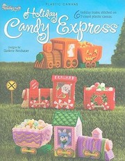 Cover of: Holiday Candy Express 6 Holiday Trains Stitched On 7count Plastic Canvas