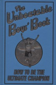 Cover of: The Unbeatable Boys Book How To Be The Ultimate Champion