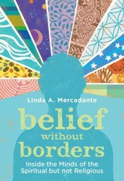Cover of: Belief Without Borders Inside The Minds Of The Spiritual But Not Religious