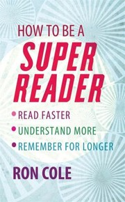 Cover of: How To Be A Super Reader Read Faster Understand More Remember For Longer