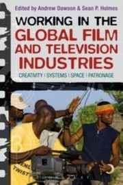 Cover of: Working In The Global Film Industries Creativity Systems Space Patronage