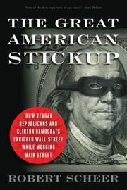Cover of: The Great American Stickup How Reagan Republicans And Clinton Democrats Enriched Wall Street While Mugging Main Street