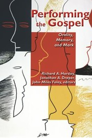 Cover of: Performing The Gospel Orality Memory And Mark Essays Dedicated To Werner Kelber