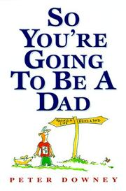 Cover of: So You're Going to Be a Dad | Peter Downey