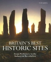 Cover of: Britains Best Historic Sites From Prehistory To The Industrial Revolution