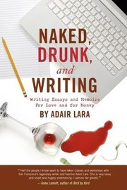 Cover of: Naked Drunk And Writing Writing Essays And Memoirs For Love And For Money