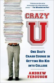 Cover of: Crazy U One Dads Crash Course In Getting His Kid Into College
