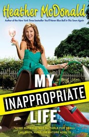 Cover of: My Inappropriate Life Some Material Not Suitable For Small Children Nuns Or Mature Adults