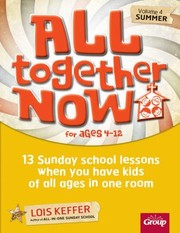 Cover of: All Together Now 13 Sunday School Lessons When You Have Kids Of All Ages In One Room