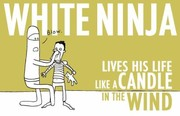 Cover of: White Ninja Lives His Life Like a Candle in the Wind