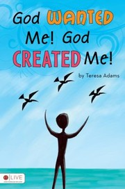 Cover of: God Wanted Me God Created Me