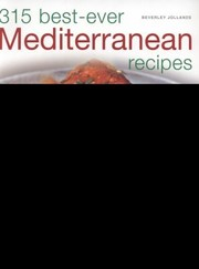 Cover of: 315 Bestever Mediterranean Recipes Sundrenched Dishes From Morocco Spain Turkey Greece France And Italy With Over 315 Photographs