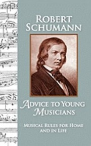 Cover of: Advice To Young Musicians Musical Rules For Home And In Life