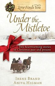Cover of: Love Finds You Under The Mistletoe Two Heartwarming Stories Of Christmas Past And Present