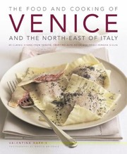 Cover of: The Food Cooking Of Venice And The Northeast Of Italy 65 Classic Dishes From Veneto Trentinoalto Adige And Friulivenezia Giulia