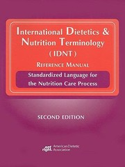 Cover of: International Dietetics And Nutrition Terminology Idnt Reference Manual Standardized Language For The Nutrition Care Process