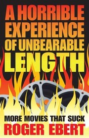 Cover of: A Horrible Experience Of Unbearable Length More Movies That Suck
