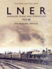 Lner Passenger Trains And Formations 192368 The Principle Services by Steve Banks