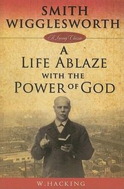 Cover of: Smith Wigglesworth Remembered A Life Ablaze With The Power Of God By W Hacking