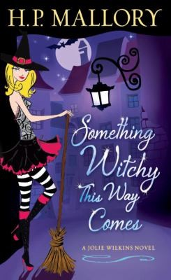 Something Witchy This Way Comes A Jolie Wilkins Novel by