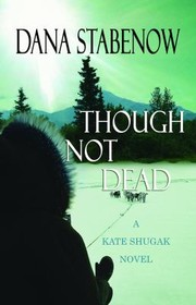Cover of: Though Not Dead A Kate Shugak Novel