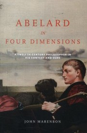 Cover of: Abelard In Four Dimensions A Twelfthcentury Philosopher In His Context And Ours