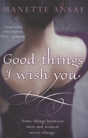 Cover of: Good Things I Wish You Manette Ansay