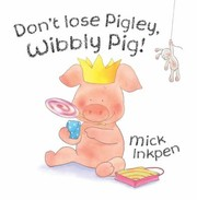 Cover of: Dont Lose Pigley Wibbly Pig Mick Inkpen