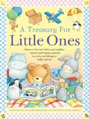 Cover of: A Treasury For Little Ones Hours Of Fun For Babies And Toddlers Stories And Rhymes Puzzles To Solve And Things To Make And Do