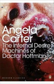Cover of: The Infernal Desire Machines of Doctor Hoffman Angela Carter
