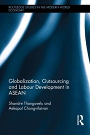 Cover of: Globalization Outsourcing And Labour Development In Asean