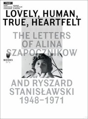 Cover of: Lovely Human True Heartfelt The Letters Of Alina Szapocznikow And Ryszard Stanisawski 19481971