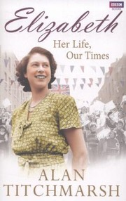 Cover of: Elizabeth Her Life Our Times