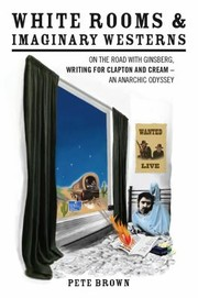 Cover of: White Rooms And Imaginary Westerns Ginsberg Clapton And Cream An Anarchic Odyssey