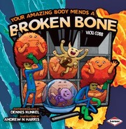 Cover of: Your Amazing Body Mends A Broken Bone