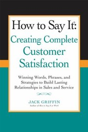 Cover of: How To Say It Creating Complete Customer Satisfaction Winning Words Phrases And Strategies To Build Lasting Relationships In Sales And Service