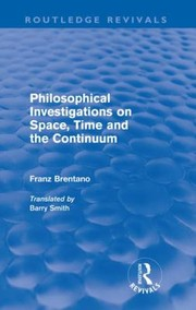 Cover of: Philosophical Investigations on Time Space and the Continuum