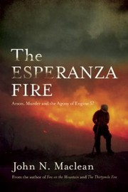 Cover of: The Esperanza Fire Arson Murder And The Agony Of Engine 57