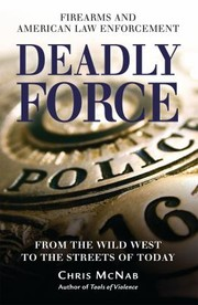 Cover of: Deadly Force Firearms And American Law Enforcement From The Wild West To The Streets Of Today