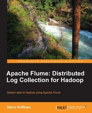 Cover of: Apache Flume Distributed Log Collection For Hadoop Stream Data To Hadoop Using Apache Flume