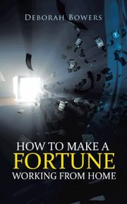 Cover of: How to Make a Fortune Working from Home