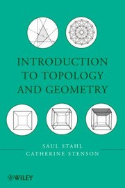 Cover of: Introduction To Topology And Geometry Saul Stahl Department Of Mathematics The University Of Kansas Lawrence Ks Catherine Stenson Department Of Mathematics Juniata College Huntington Pa