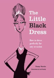 The Little Black Dress How To Dress Perfectly For Any Occasion