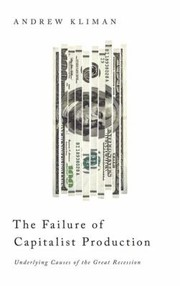 Cover of: The Failure Of Capitalist Production Underlying Causes Of The Great Recession