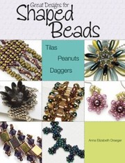 Cover of: Great Designs For Shaped Beads Tilas Peanuts Daggers