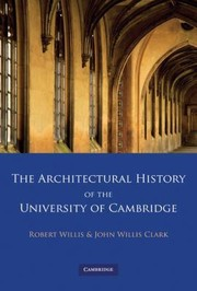 Cover of: The Architectural History Of The University Of Cambridge And Of The Colleges Of Cambridge And Eton
