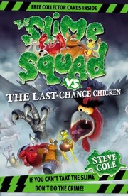 Cover of: Slime Squad Vs the Last Chance Chicken by Steve Cole