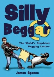 Cover of: Silly Beggar The Worlds Stupidest Begging Letters