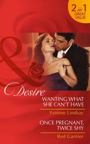 Cover of: Wanting What She Cant Have  Once Pregnant Twice Shy